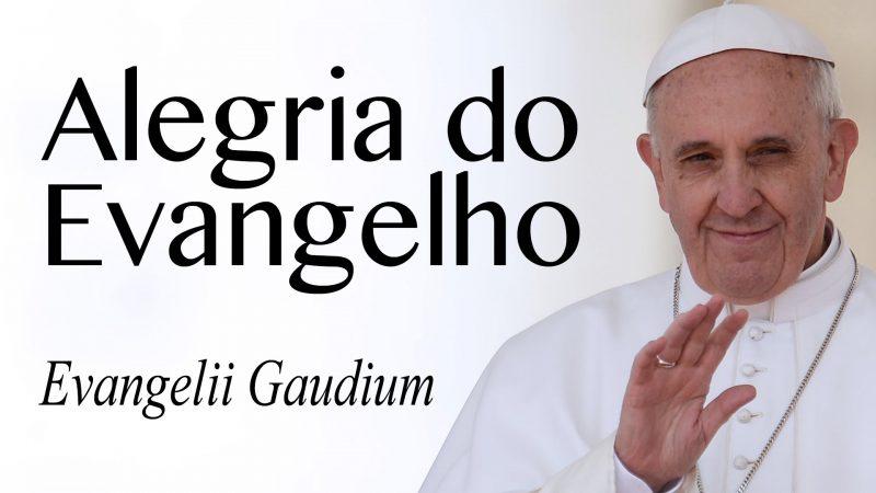 """A Exortação Apostólica """"Evangelii Gaudium"""" do Papa Francisco."""